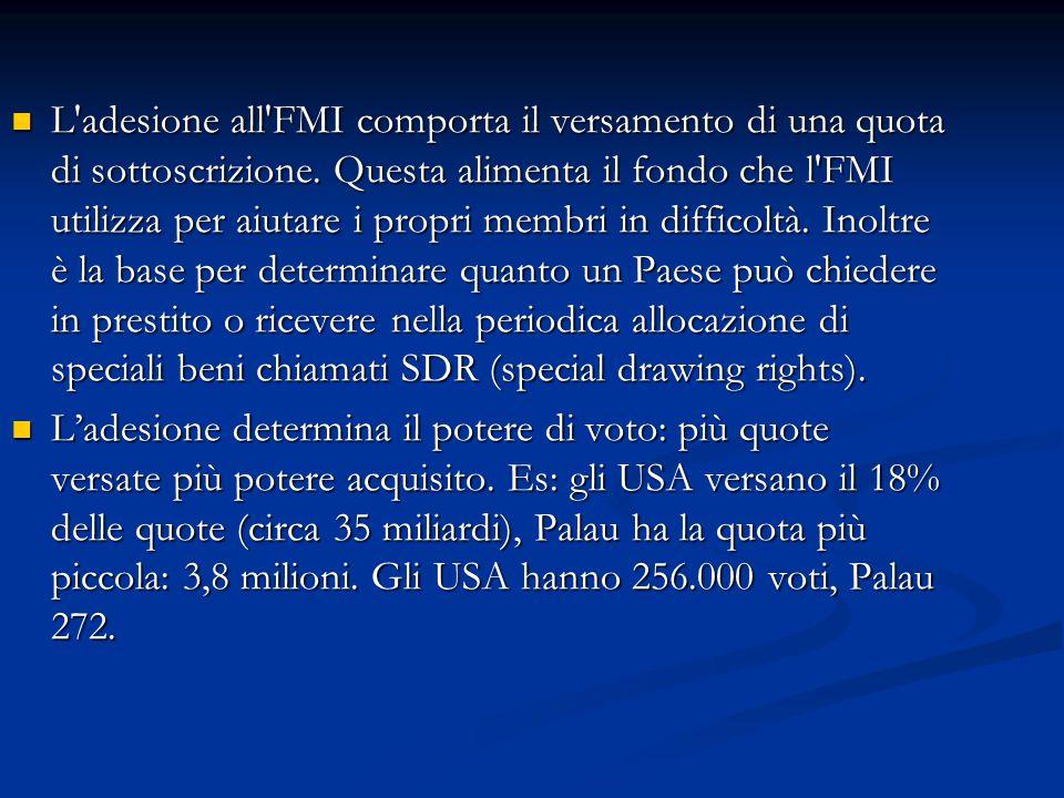 L'adesione all'FMI comporta il versamento di una quota di sottoscrizione. Questa alimenta il fondo che l'FMI utilizza per aiutare i propri membri in d