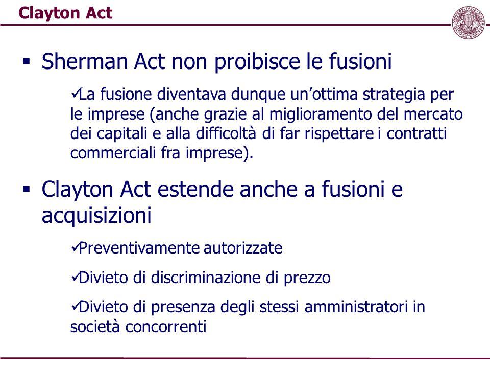Clayton Act  Sherman Act non proibisce le fusioni La fusione diventava dunque un'ottima strategia per le imprese (anche grazie al miglioramento del m