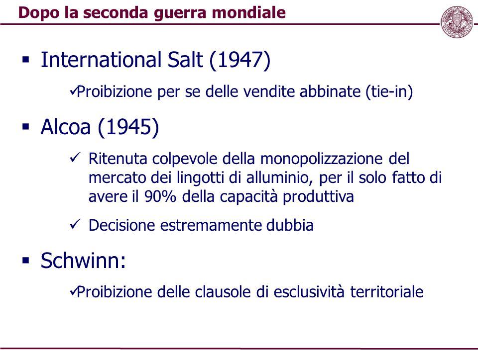 Dopo la seconda guerra mondiale  International Salt (1947) Proibizione per se delle vendite abbinate (tie-in)  Alcoa (1945) Ritenuta colpevole della