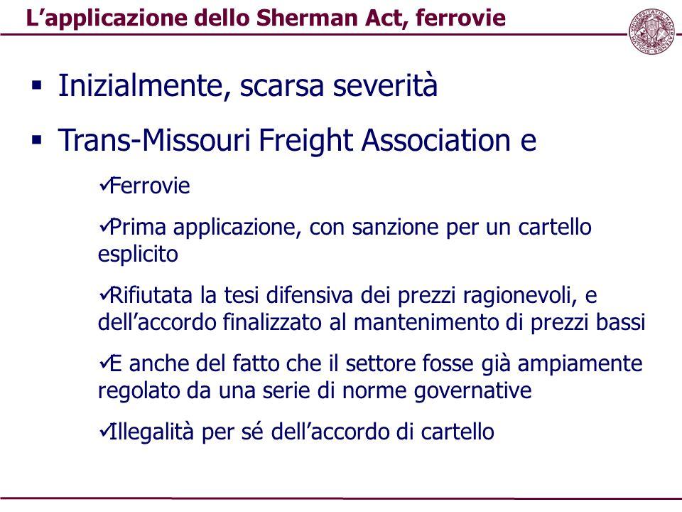 L'applicazione dello Sherman Act, ferrovie  Inizialmente, scarsa severità  Trans-Missouri Freight Association e Ferrovie Prima applicazione, con san