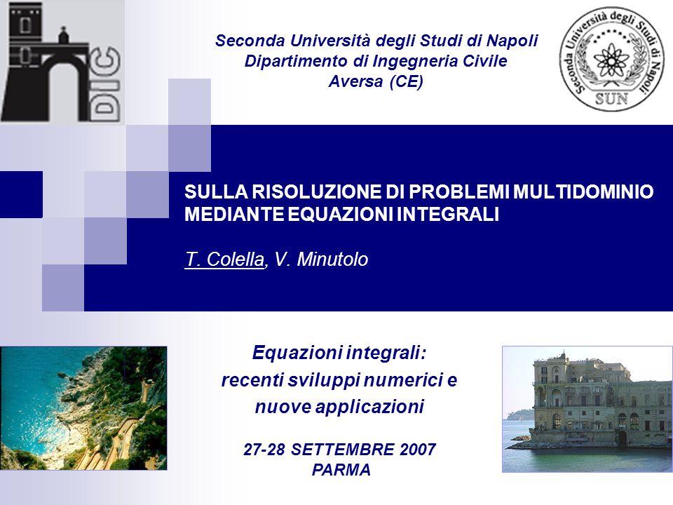 SULLA RISOLUZIONE DI PROBLEMI MULTIDOMINIO MEDIANTE EQUAZIONI INTEGRALI T. Colella, V. Minutolo Equazioni integrali: recenti sviluppi numerici e nuove