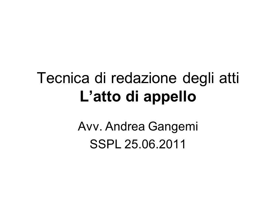 Tecnica di redazione degli atti L'atto di appello Avv. Andrea Gangemi SSPL 25.06.2011