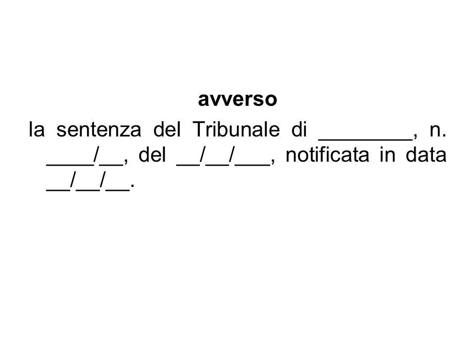 avverso la sentenza del Tribunale di ________, n. ____/__, del __/__/___, notificata in data __/__/__.