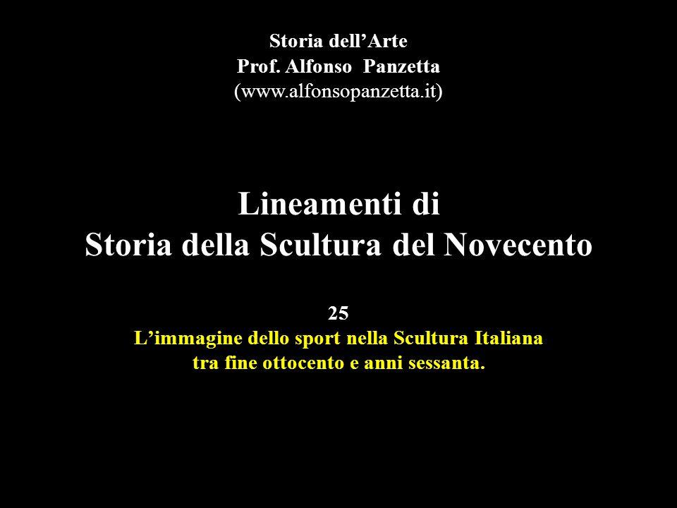Lineamenti di Storia della Scultura del Novecento 25 L'immagine dello sport nella Scultura Italiana tra fine ottocento e anni sessanta.