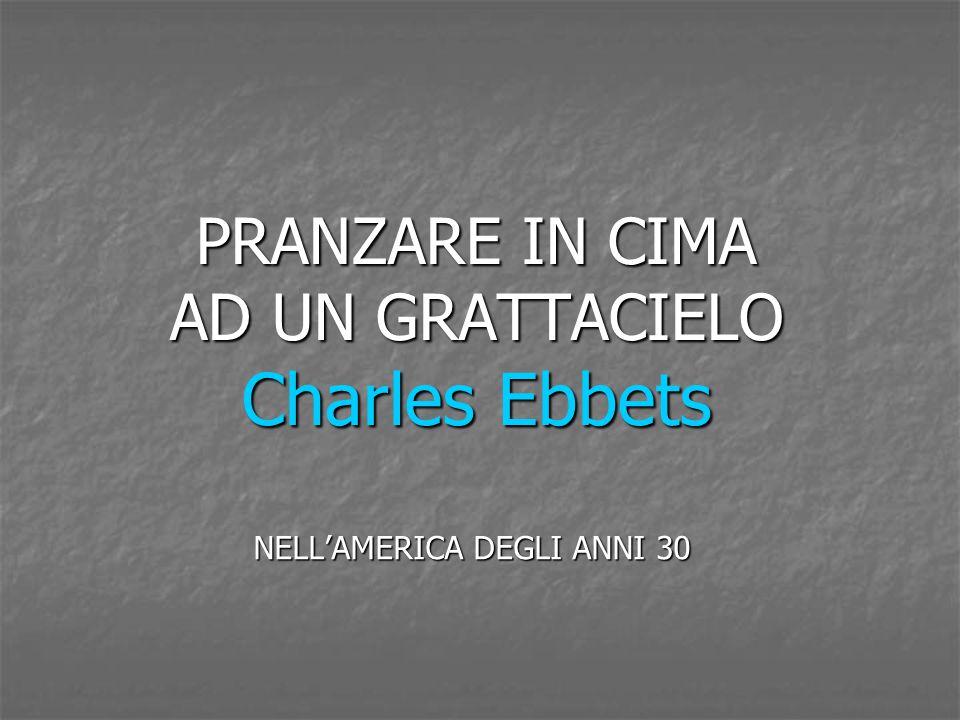 PRANZARE IN CIMA AD UN GRATTACIELO Charles Ebbets NELL'AMERICA DEGLI ANNI 30