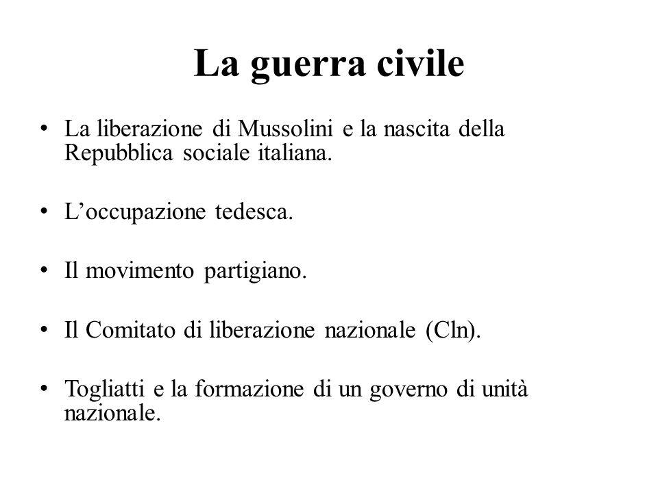 La guerra civile La liberazione di Mussolini e la nascita della Repubblica sociale italiana. L'occupazione tedesca. Il movimento partigiano. Il Comita