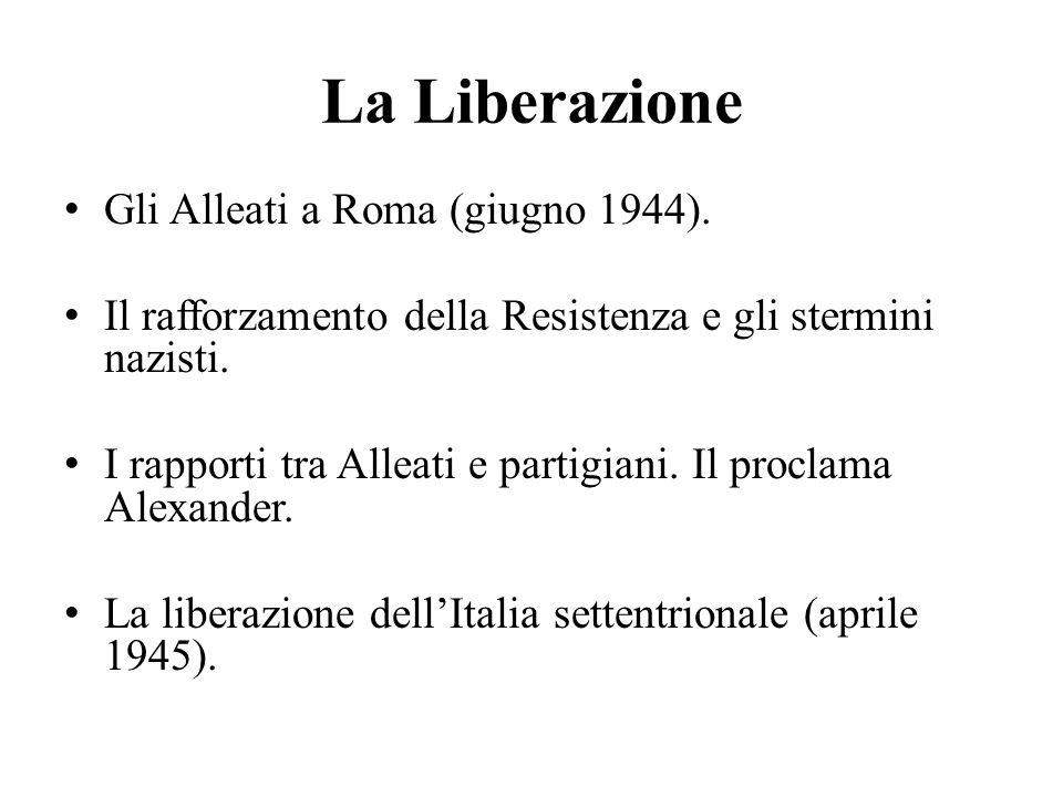 La Liberazione Gli Alleati a Roma (giugno 1944). Il rafforzamento della Resistenza e gli stermini nazisti. I rapporti tra Alleati e partigiani. Il pro