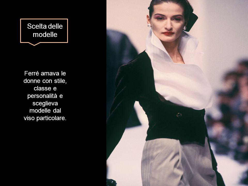 Scelta delle modelle Ferré amava le donne con stile, classe e personalità e sceglieva modelle dal viso particolare.