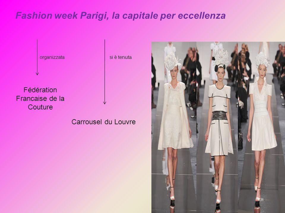 Fashion week Parigi, la capitale per eccellenza Fédération Francaise de la Couture Carrousel du Louvre organizzatasi è tenuta
