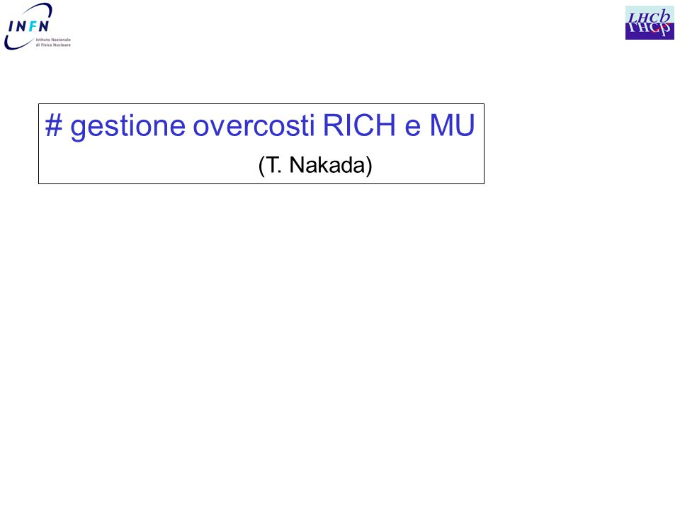 RICH cost sharing proposto ad Assisi Total MoU cost (Nov.2000) : 7.7 MCHF Cern 1.0 MCHF (13%) Italy 1.0 (13%) U.K.