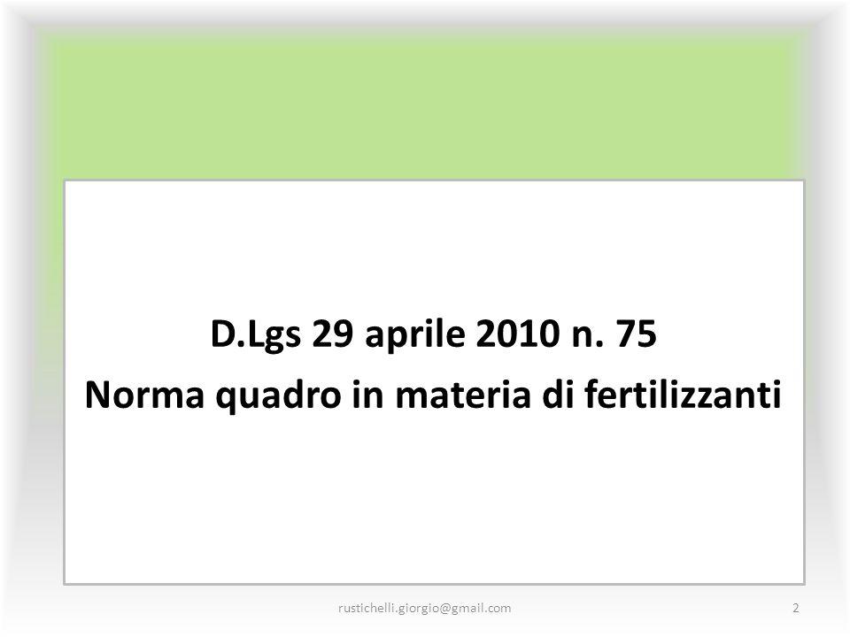 D.Lgs 29 aprile 2010 n. 75 Norma quadro in materia di fertilizzanti rustichelli.giorgio@gmail.com2