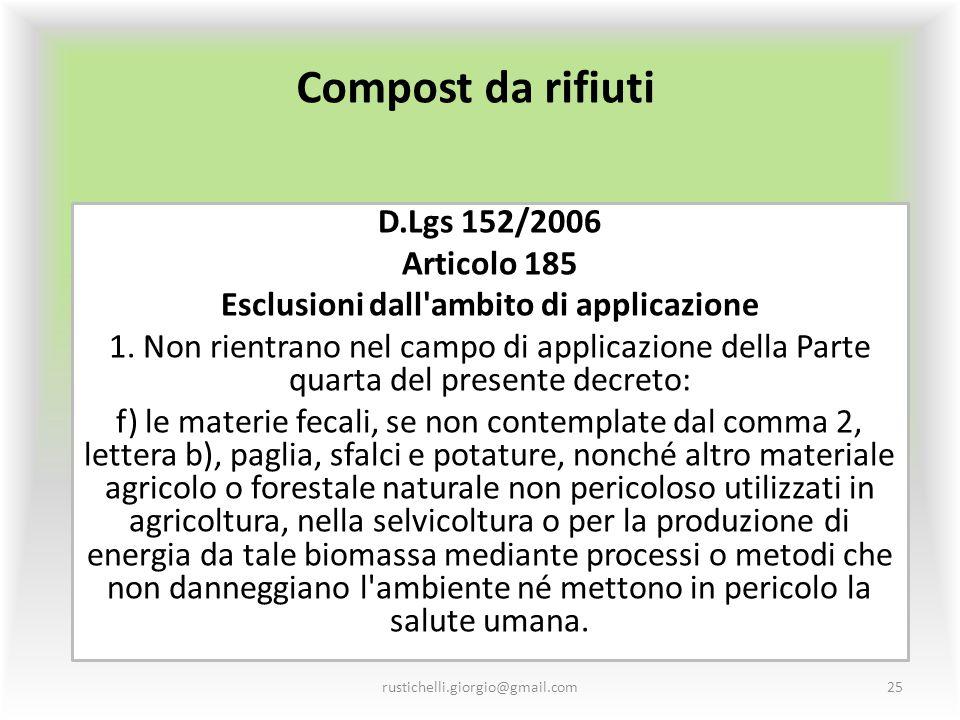 Compost da rifiuti D.Lgs 152/2006 Articolo 185 Esclusioni dall'ambito di applicazione 1. Non rientrano nel campo di applicazione della Parte quarta de