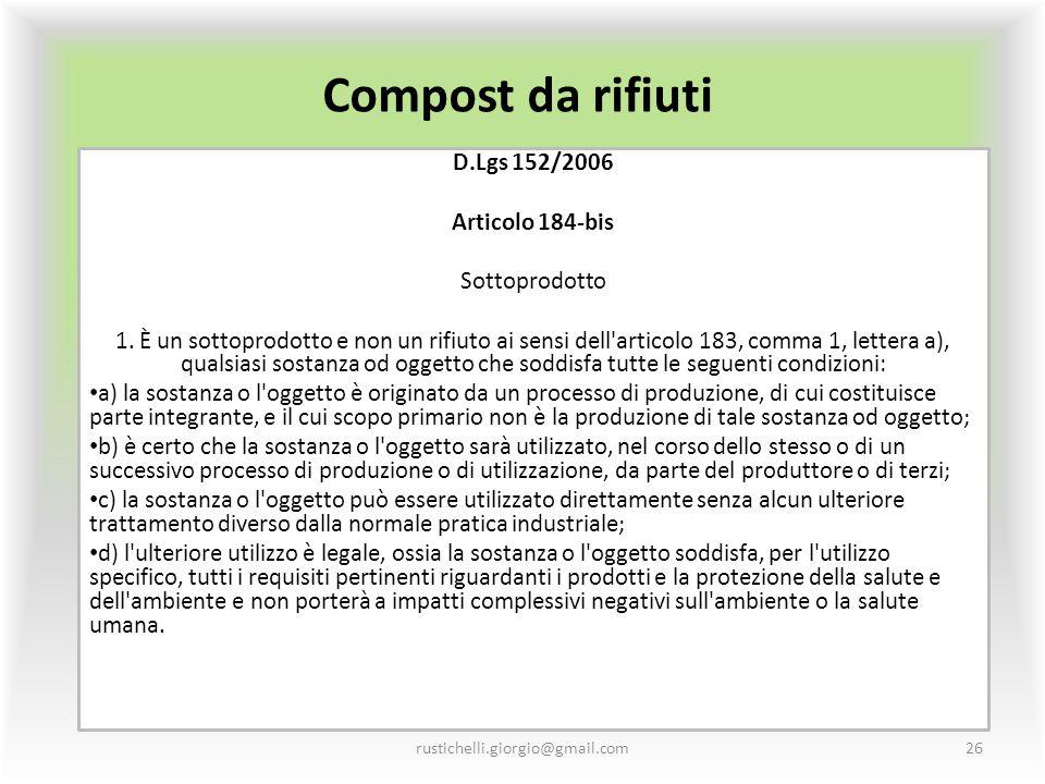 Compost da rifiuti D.Lgs 152/2006 Articolo 184-bis Sottoprodotto 1. È un sottoprodotto e non un rifiuto ai sensi dell'articolo 183, comma 1, lettera a