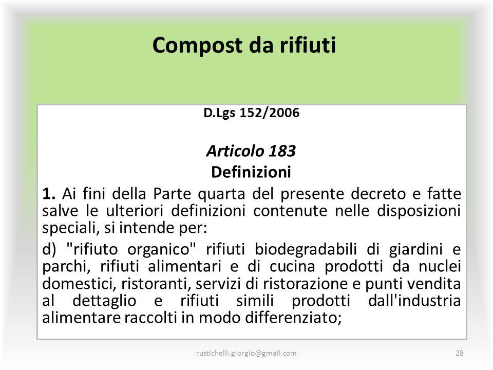 Compost da rifiuti D.Lgs 152/2006 Articolo 183 Definizioni 1. Ai fini della Parte quarta del presente decreto e fatte salve le ulteriori definizioni c
