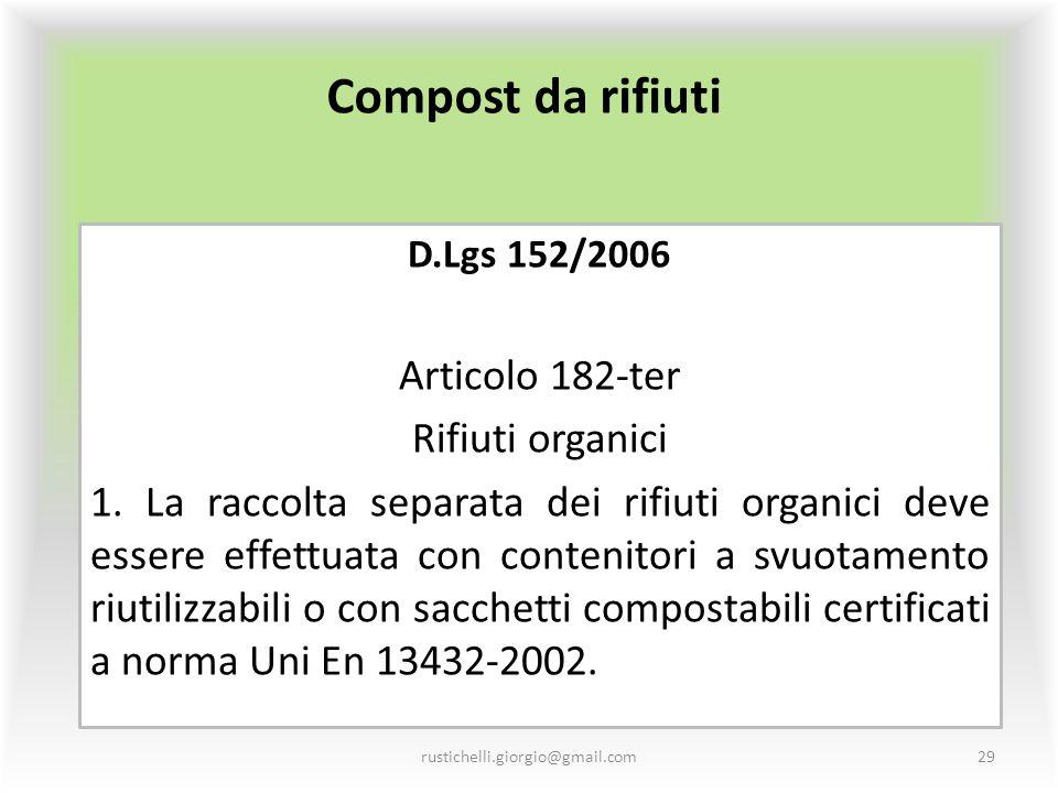 Compost da rifiuti D.Lgs 152/2006 Articolo 182-ter Rifiuti organici 1. La raccolta separata dei rifiuti organici deve essere effettuata con contenitor