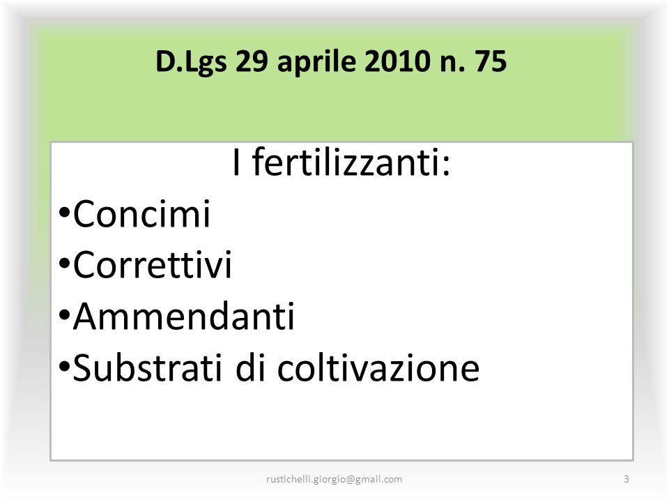 D.Lgs 29 aprile 2010 n. 75 I fertilizzanti: Concimi Correttivi Ammendanti Substrati di coltivazione rustichelli.giorgio@gmail.com3