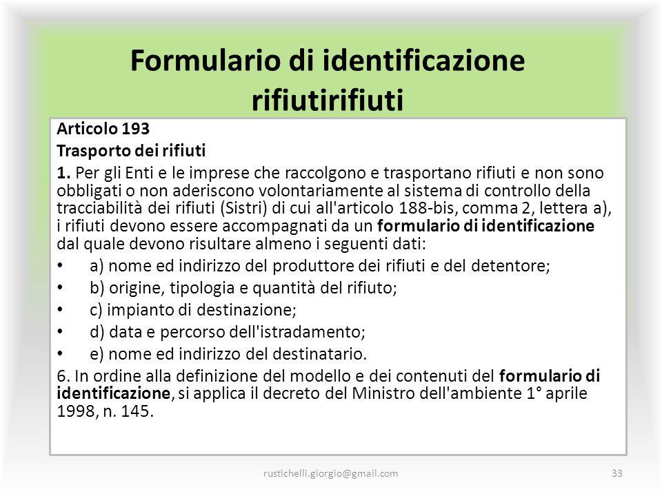 Formulario di identificazione rifiutirifiuti Articolo 193 Trasporto dei rifiuti 1. Per gli Enti e le imprese che raccolgono e trasportano rifiuti e no