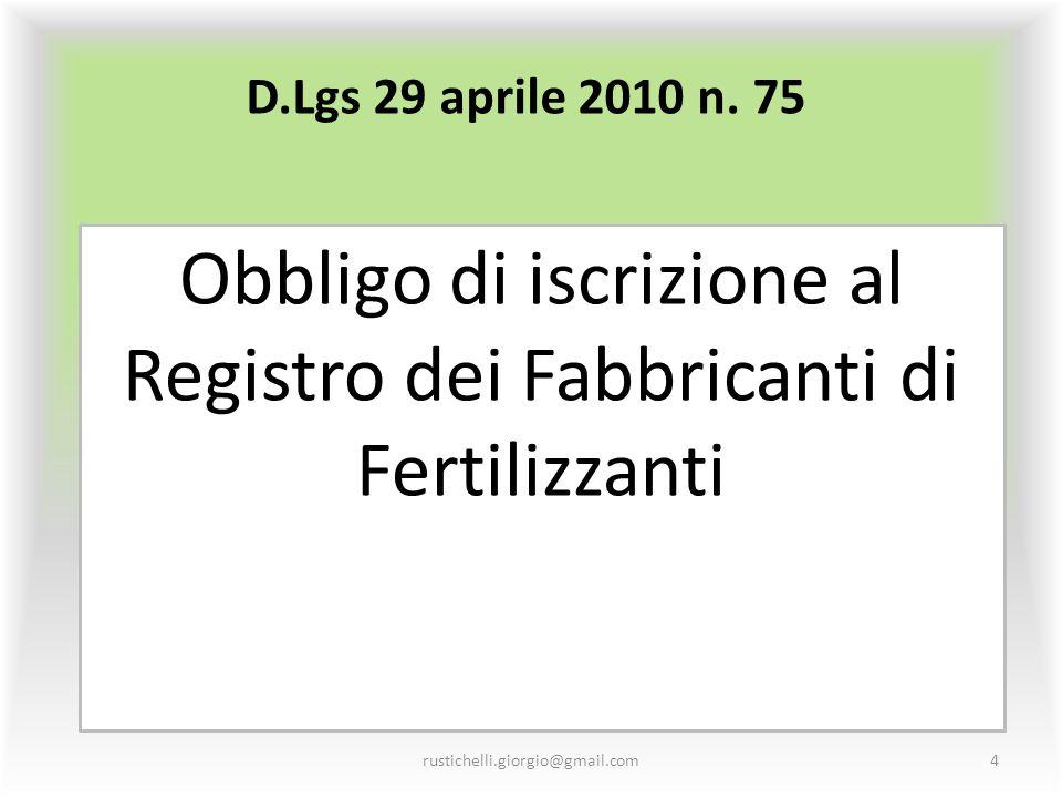 D.Lgs 29 aprile 2010 n. 75 Obbligo di iscrizione al Registro dei Fabbricanti di Fertilizzanti rustichelli.giorgio@gmail.com4