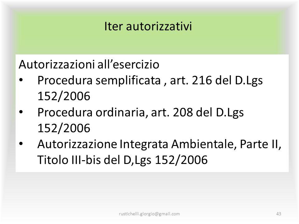 Iter autorizzativi rustichelli.giorgio@gmail.com43 Autorizzazioni all'esercizio Procedura semplificata, art. 216 del D.Lgs 152/2006 Procedura ordinari