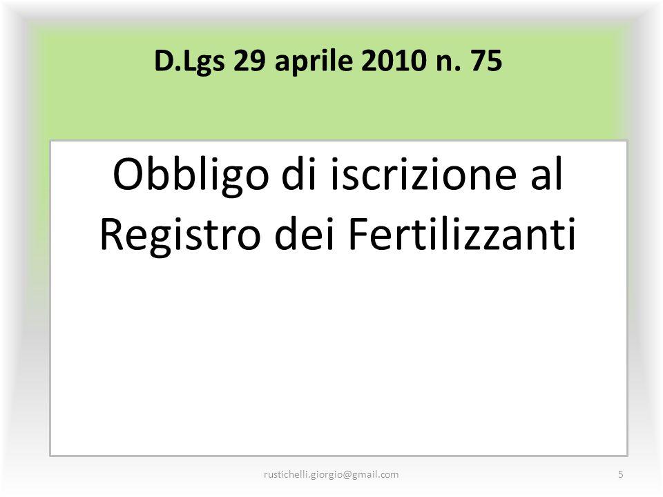 D.Lgs 29 aprile 2010 n. 75 Obbligo di iscrizione al Registro dei Fertilizzanti rustichelli.giorgio@gmail.com5