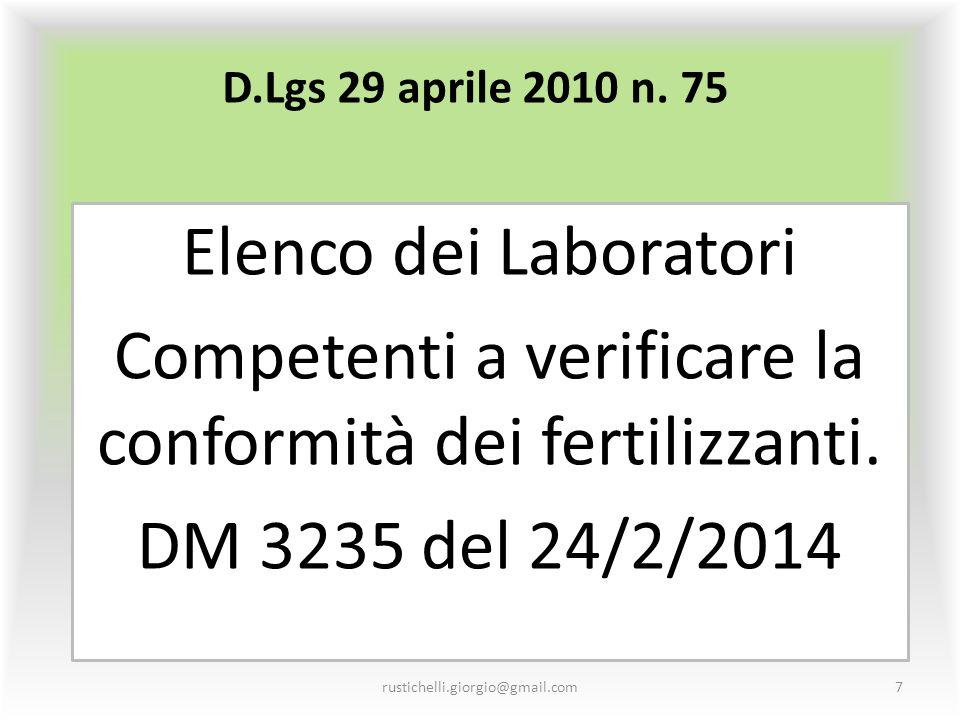 D.Lgs 29 aprile 2010 n. 75 Elenco dei Laboratori Competenti a verificare la conformità dei fertilizzanti. DM 3235 del 24/2/2014 rustichelli.giorgio@gm