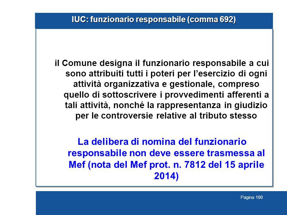 Pagina 100 IUC: funzionario responsabile (comma 692) il Comune designa il funzionario responsabile a cui sono attribuiti tutti i poteri per l'esercizi