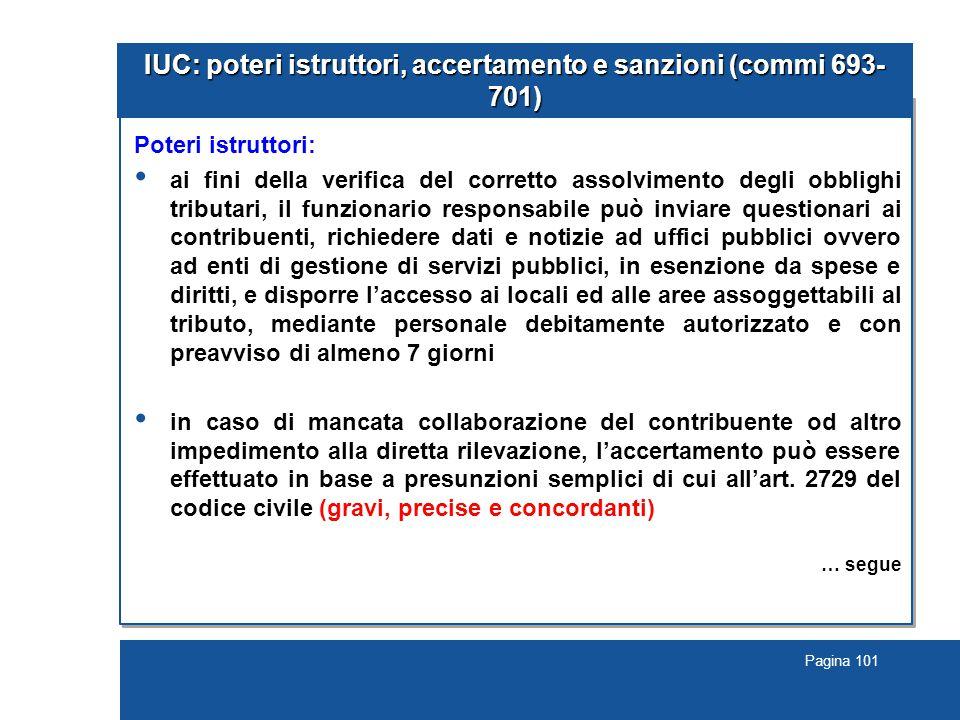 Pagina 101 IUC: poteri istruttori, accertamento e sanzioni (commi 693- 701) Poteri istruttori: ai fini della verifica del corretto assolvimento degli