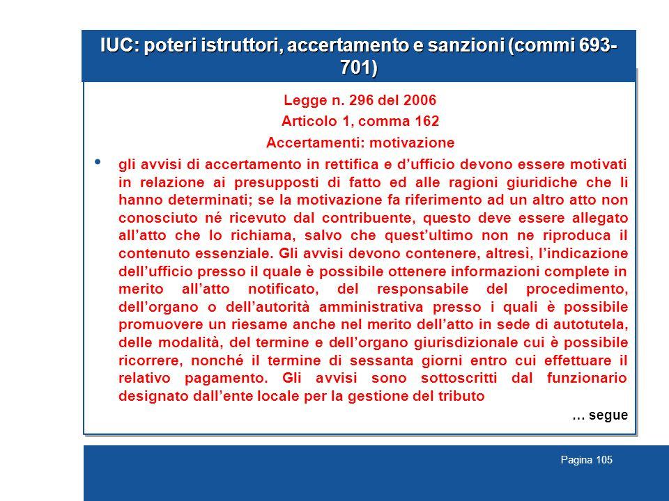 Pagina 105 IUC: poteri istruttori, accertamento e sanzioni (commi 693- 701) Legge n. 296 del 2006 Articolo 1, comma 162 Accertamenti: motivazione gli
