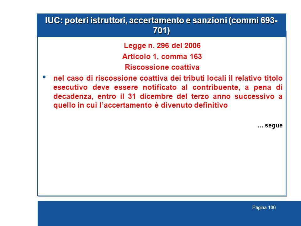 Pagina 106 IUC: poteri istruttori, accertamento e sanzioni (commi 693- 701) Legge n. 296 del 2006 Articolo 1, comma 163 Riscossione coattiva nel caso
