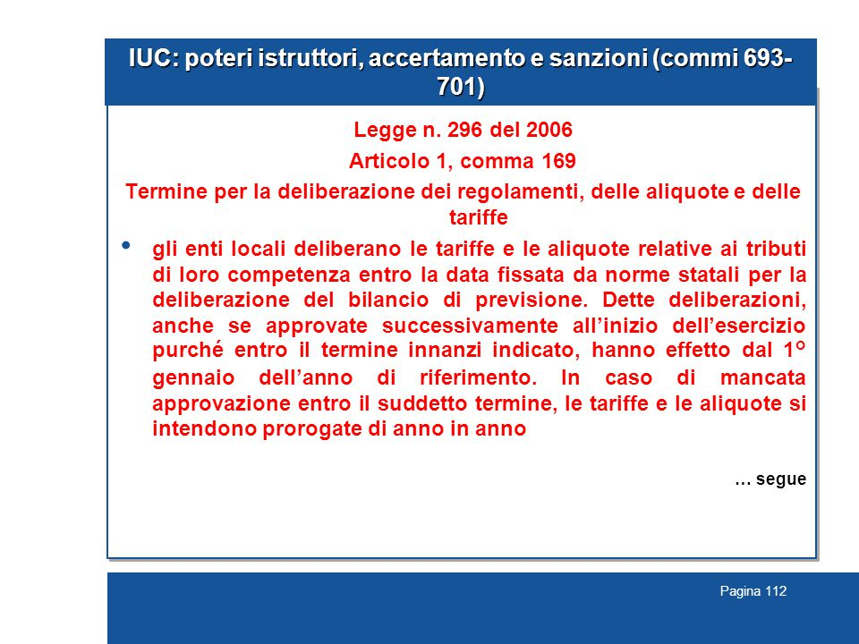 Pagina 112 IUC: poteri istruttori, accertamento e sanzioni (commi 693- 701) Legge n. 296 del 2006 Articolo 1, comma 169 Termine per la deliberazione d