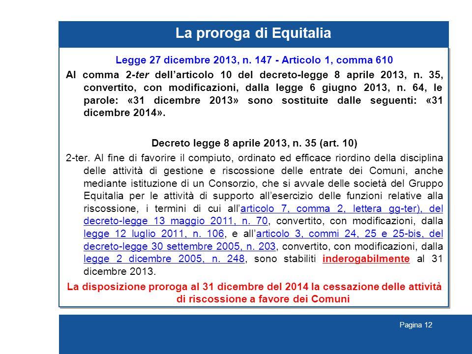 Pagina 12 La proroga di Equitalia Legge 27 dicembre 2013, n. 147 - Articolo 1, comma 610 Al comma 2-ter dell'articolo 10 del decreto-legge 8 aprile 20