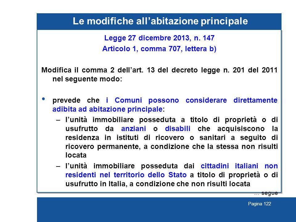 Pagina 122 Le modifiche all'abitazione principale Legge 27 dicembre 2013, n. 147 Articolo 1, comma 707, lettera b) Modifica il comma 2 dell'art. 13 de