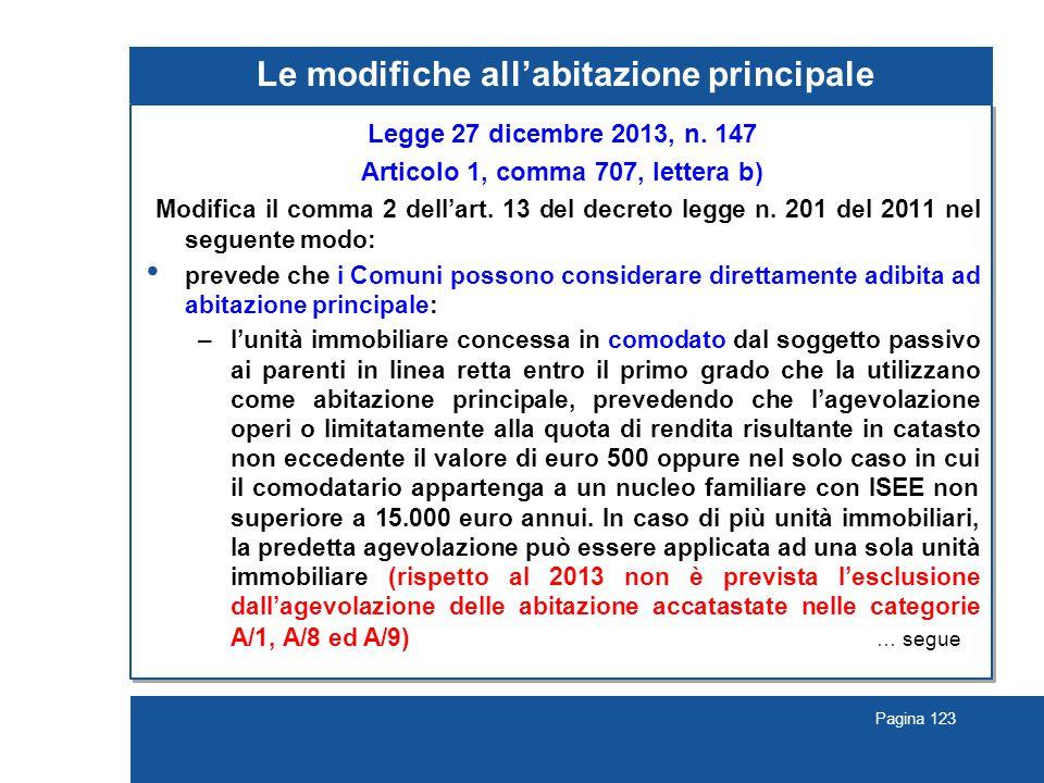 Pagina 123 Le modifiche all'abitazione principale Legge 27 dicembre 2013, n. 147 Articolo 1, comma 707, lettera b) Modifica il comma 2 dell'art. 13 de