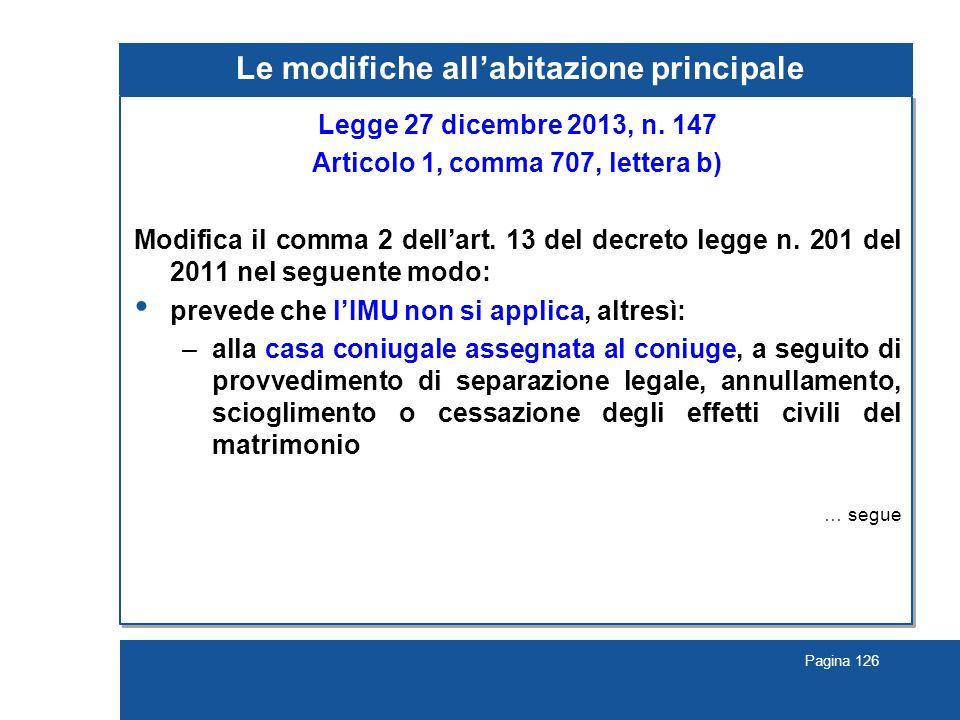 Pagina 126 Le modifiche all'abitazione principale Legge 27 dicembre 2013, n. 147 Articolo 1, comma 707, lettera b) Modifica il comma 2 dell'art. 13 de
