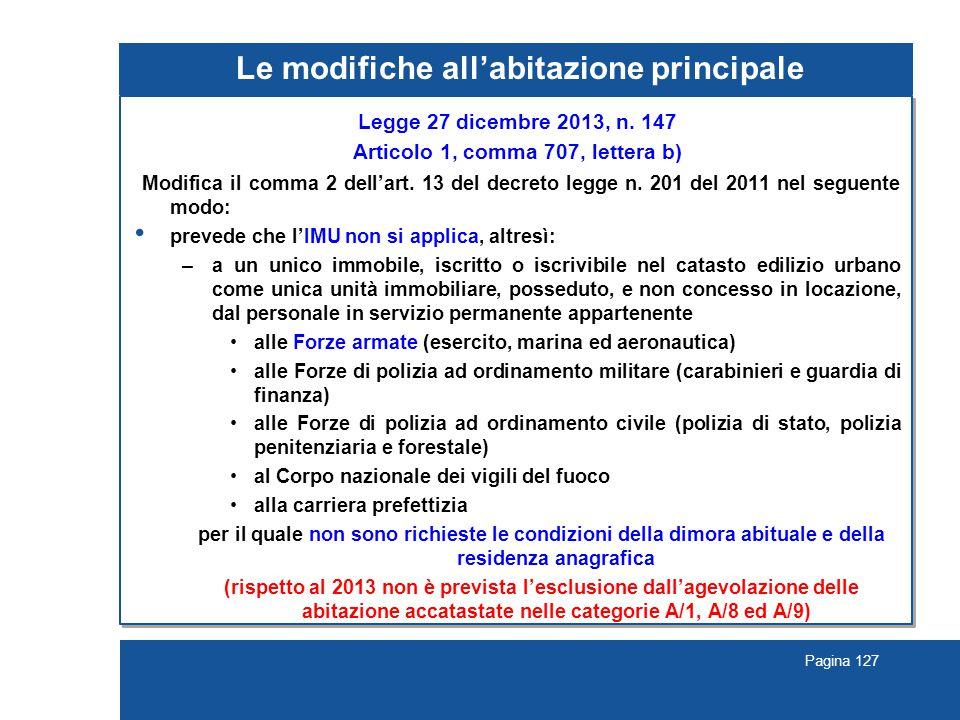 Pagina 127 Le modifiche all'abitazione principale Legge 27 dicembre 2013, n. 147 Articolo 1, comma 707, lettera b) Modifica il comma 2 dell'art. 13 de