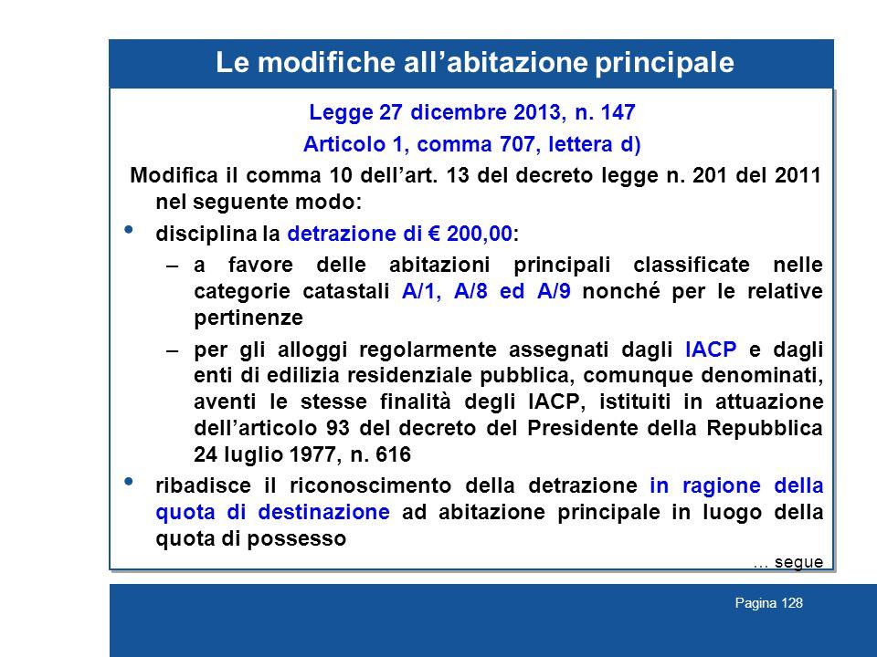 Pagina 128 Le modifiche all'abitazione principale Legge 27 dicembre 2013, n. 147 Articolo 1, comma 707, lettera d) Modifica il comma 10 dell'art. 13 d