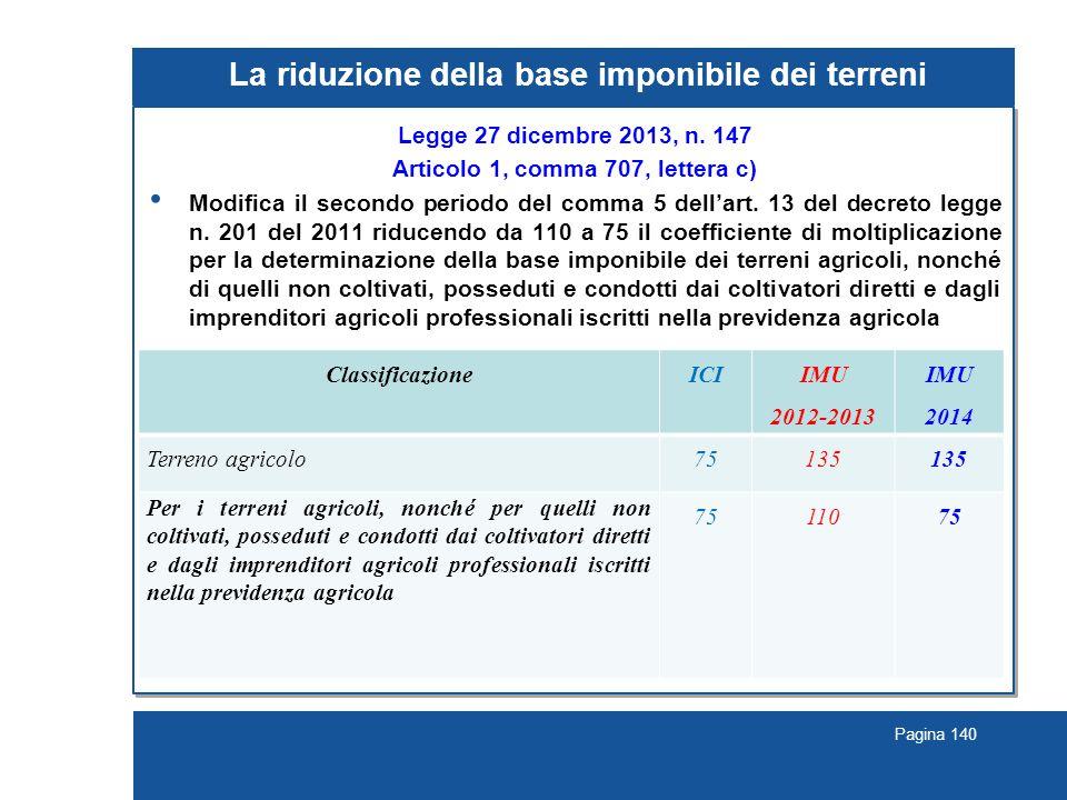 Pagina 140 La riduzione della base imponibile dei terreni Legge 27 dicembre 2013, n. 147 Articolo 1, comma 707, lettera c) Modifica il secondo periodo