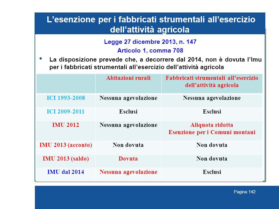 Pagina 142 L'esenzione per i fabbricati strumentali all'esercizio dell'attività agricola Legge 27 dicembre 2013, n. 147 Articolo 1, comma 708 La dispo