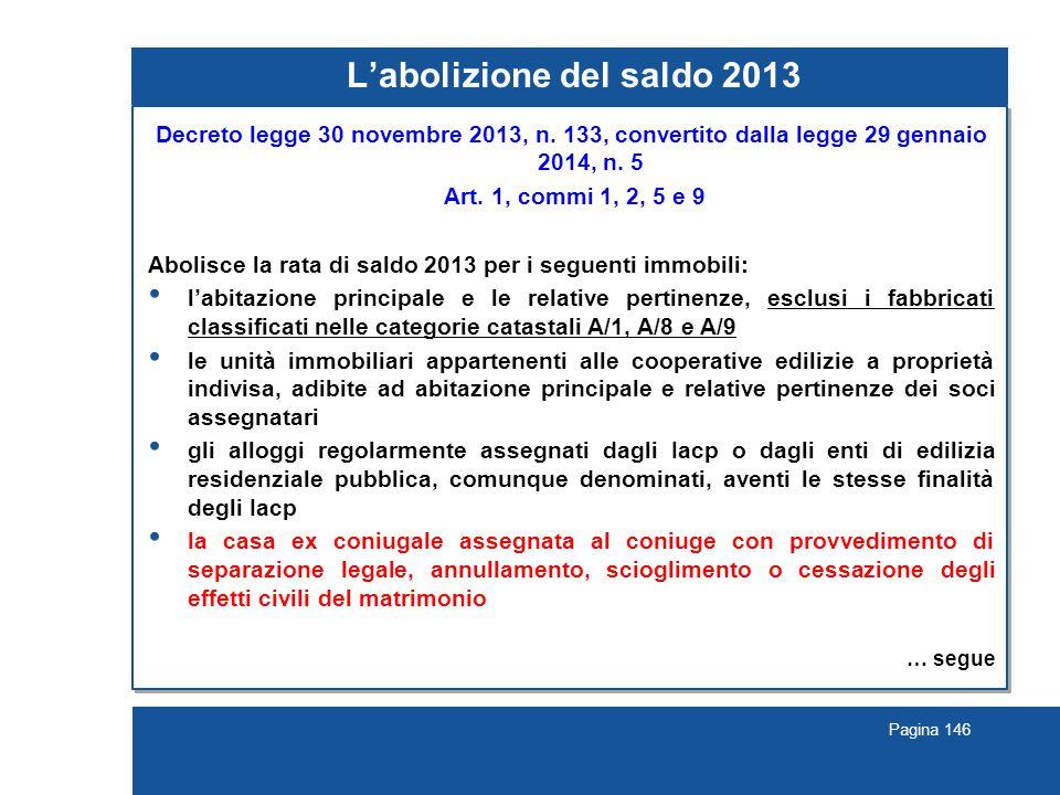 Pagina 146 L'abolizione del saldo 2013 Decreto legge 30 novembre 2013, n. 133, convertito dalla legge 29 gennaio 2014, n. 5 Art. 1, commi 1, 2, 5 e 9