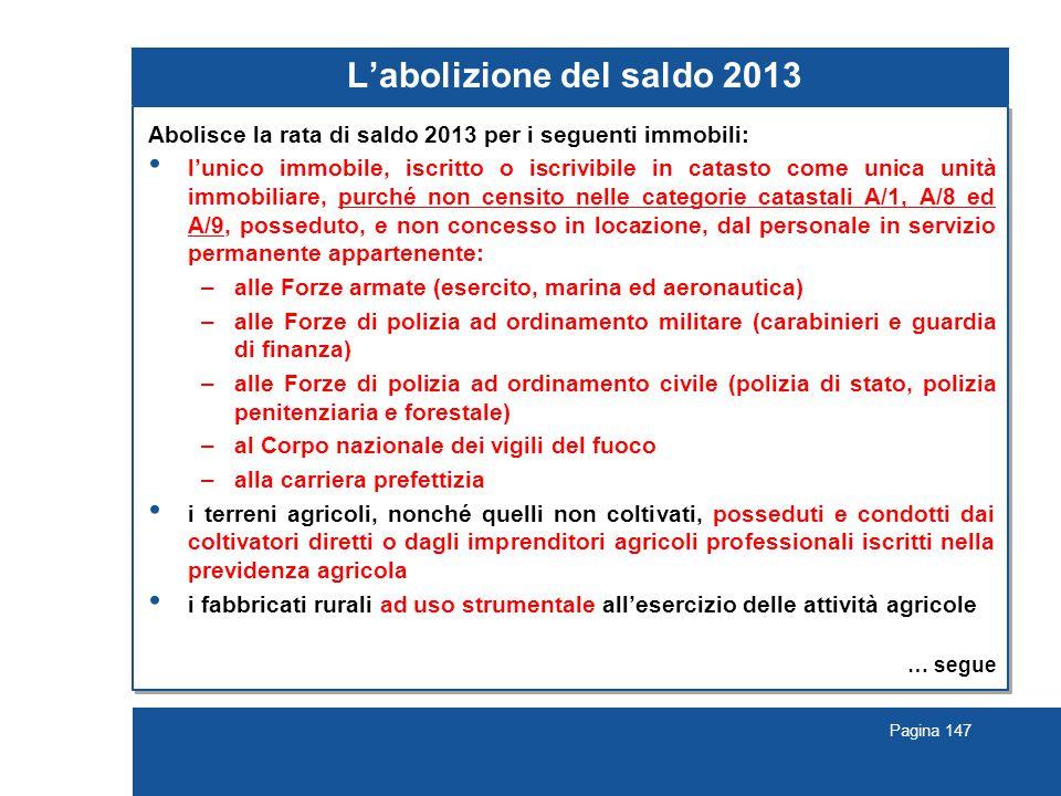 Pagina 147 L'abolizione del saldo 2013 Abolisce la rata di saldo 2013 per i seguenti immobili: l'unico immobile, iscritto o iscrivibile in catasto com