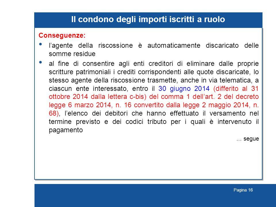 Pagina 16 Il condono degli importi iscritti a ruolo Conseguenze: l'agente della riscossione è automaticamente discaricato delle somme residue al fine