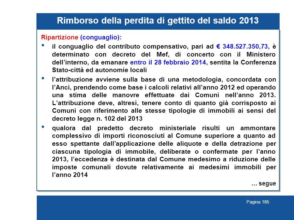 Pagina 165 Rimborso della perdita di gettito del saldo 2013 Ripartizione (conguaglio): il conguaglio del contributo compensativo, pari ad € 348.527.35