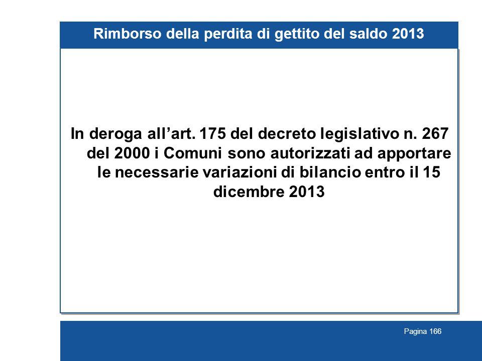 Pagina 166 Rimborso della perdita di gettito del saldo 2013 In deroga all'art. 175 del decreto legislativo n. 267 del 2000 i Comuni sono autorizzati a