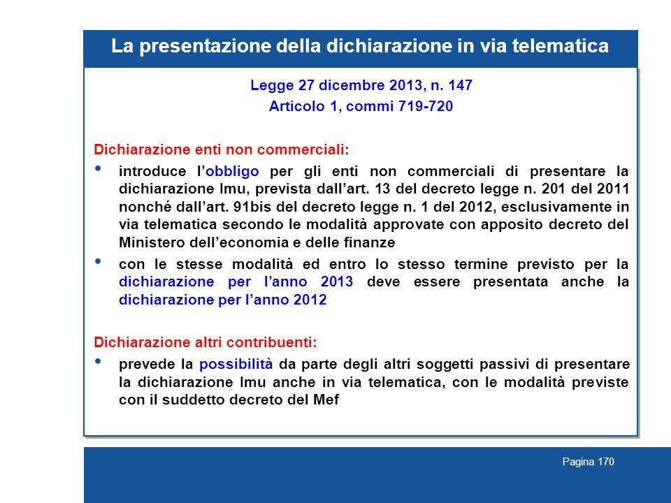 Pagina 170 La presentazione della dichiarazione in via telematica Legge 27 dicembre 2013, n. 147 Articolo 1, commi 719-720 Dichiarazione enti non comm