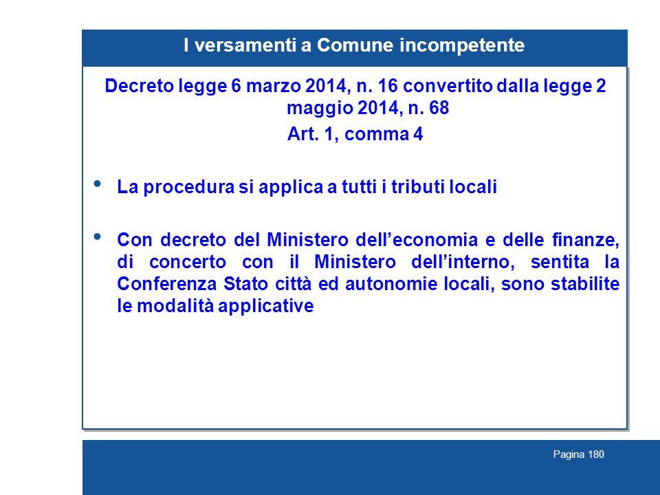 Pagina 180 I versamenti a Comune incompetente Decreto legge 6 marzo 2014, n. 16 convertito dalla legge 2 maggio 2014, n. 68 Art. 1, comma 4 La procedu