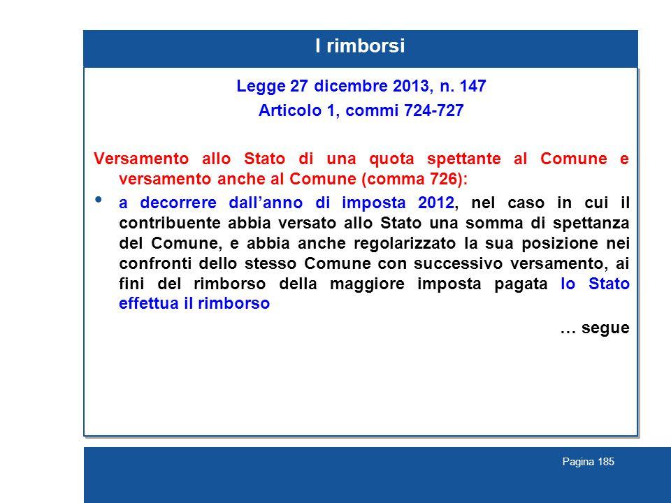 Pagina 185 I rimborsi Legge 27 dicembre 2013, n. 147 Articolo 1, commi 724-727 Versamento allo Stato di una quota spettante al Comune e versamento anc