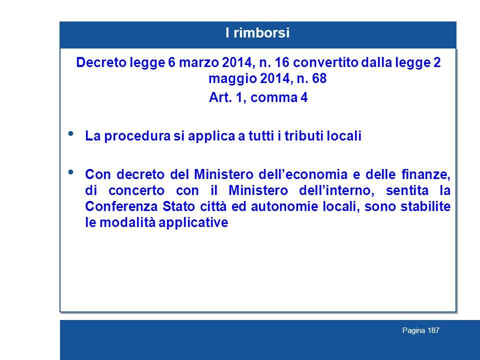 Pagina 187 I rimborsi Decreto legge 6 marzo 2014, n. 16 convertito dalla legge 2 maggio 2014, n. 68 Art. 1, comma 4 La procedura si applica a tutti i