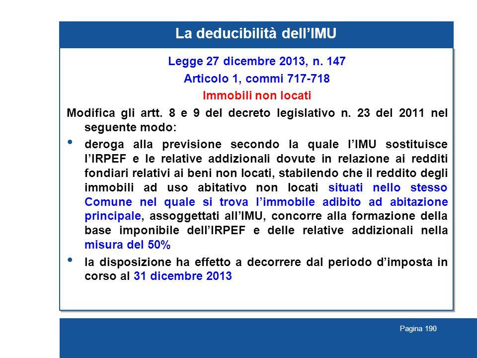 Pagina 190 La deducibilità dell'IMU Legge 27 dicembre 2013, n. 147 Articolo 1, commi 717-718 Immobili non locati Modifica gli artt. 8 e 9 del decreto