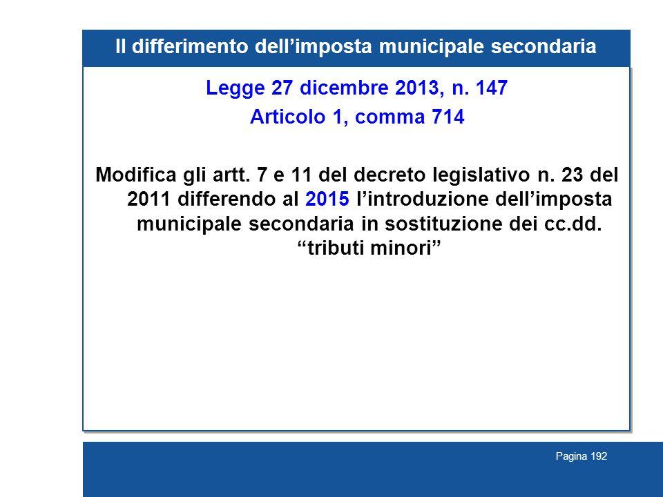 Pagina 192 Il differimento dell'imposta municipale secondaria Legge 27 dicembre 2013, n. 147 Articolo 1, comma 714 Modifica gli artt. 7 e 11 del decre