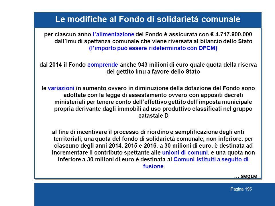 Pagina 195 Le modifiche al Fondo di solidarietà comunale per ciascun anno l'alimentazione del Fondo è assicurata con € 4.717.900.000 dall'Imu di spett
